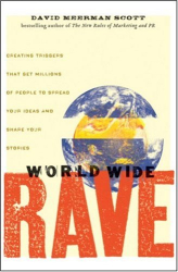 David Meerman Scott: World Wide Rave: Creating Triggers that Get Millions of People to Spread Your Ideas and Share Your Stories