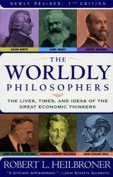 Robert L. Heilbroner: The Worldly Philosophers: The Lives, Times And Ideas Of The Great Economic Thinkers