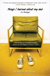 Heather Armstrong: Things I Learned About My Dad (In Therapy): Humorous and Heartfelt Essays