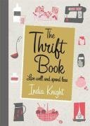 India Knight: The Thrift Book: Live Well and Spend Less