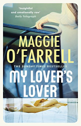 Maggie O'Farrell: My Lover's Lover