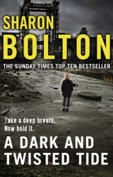 Sharon Bolton: A Dark and Twisted Tide: Lacey Flint Series, Book 4