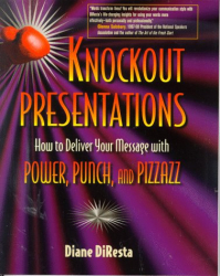 Diane Diresta: Knockout Presentations: How to Deliver Your Message with Power, Punch, and Pizzazz