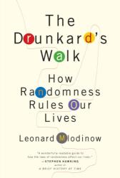 Leonard Mlodinow: The Drunkard's Walk: How Randomness Rules Our Lives