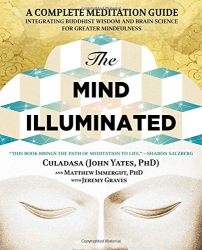 John Yates: The Mind Illuminated: A Complete Meditation Guide Integrating Buddhist Wisdom and Brain Science for Greater Mindfulness