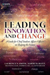 L. N. Smith, A. B. Blixt, S. E. Ellis, S.J. Gill, & K. Kruger: Leading Innovation and Change: A Guide for Chief Student Affairs Officers on Shaping the Future