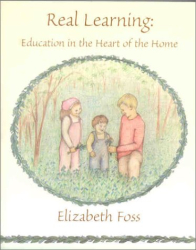Elizabeth Foss: Real Learning: Education in the Heart of the Home