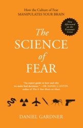 Daniel Gardner: The Science of Fear: How the Culture of Fear Manipulates Your Brain