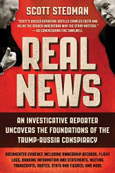Scott Stedman: Real News: An Investigative Reporter Uncovers the Foundations of the Trump-Russia Conspiracy