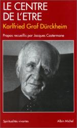 Karlfried Graf Dürckheim: Le Centre de l'être