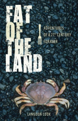 Langdon Cook: Fat of the Land: Adventures of a 21st Century Forager
