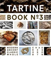 Chad Robertson: Tartine Book No. 3: Modern Ancient Classic Whole