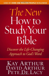 Kay Arthur: The New How to Study Your Bible: Discover the Life-Changing Approach to God's Word