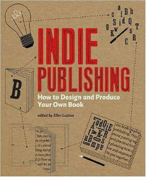 Ellen Lupton: Indie Publishing: How to Design and Publish Your Own Book (Design Brief)