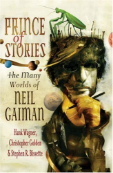 Hank Wagner: Prince of Stories: The Many Worlds of Neil Gaiman