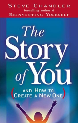 Steve Chandler: The Story of You: And How to Create a New One