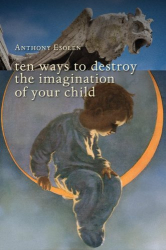 Anthony Esolen: Ten Ways to Destroy the Imagination of Your Child
