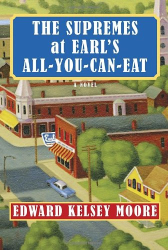 Edward Kelsey Moore: The Supremes at Earl's All-You-Can-Eat