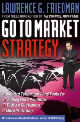 Lawrence Friedman: Go To Market Strategy: Advanced Techniques and Tools for Selling More Products to More Customers More Profitably
