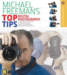 Michael Freeman: Michael Freeman's Top Digital Photography Tips (A Lark Photography Book)