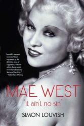 Simon Louvish: Mae West: It Ain't No Sin