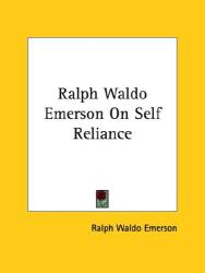 Ralph Waldo Emerson: Ralph Waldo Emerson On Self Reliance