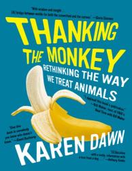 Karen Dawn: Thanking the Monkey: Rethinking the Way We Treat Animals