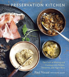 Paul Virant: The Preservation Kitchen: The Craft of Making and Cooking with Pickles, Preserves, and Aigre-doux