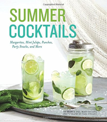 Maria del Mar Sacasa: Summer Cocktails: Margaritas, Mint Juleps, Punches, Party Snacks, and More