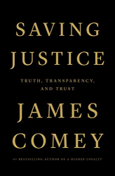 James Comey: Saving Justice: Truth, Transparency, and Trust