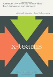 Deborah Ancona: X-teams: How to Build Teams That Lead, Innovate and Succeed
