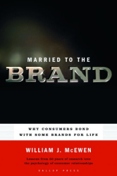 William J. McEwen: Married to the Brand: Why Consumers Bond with Some Brands for Life