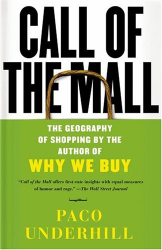 Paco Underhill: Call of the Mall: The Geography of Shopping by the Author of Why We Buy