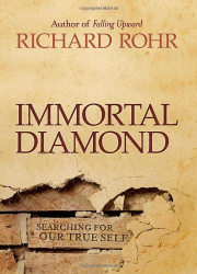 Richard Rohr: Immortal Diamond: The Search for Our True Self