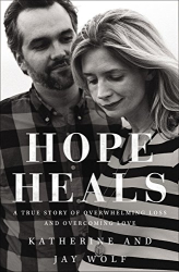 Katherine Wolf: Hope Heals: A True Story of Overwhelming Loss and an Overcoming Love