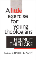 Helmut Thielicke: A Little Exercise for Young Theologians