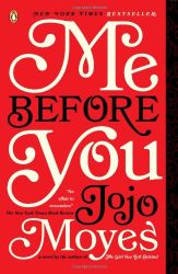 Jojo Moyes: Me Before You: A Novel