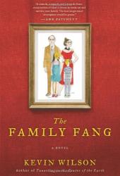 Kevin Wilson: The Family Fang: A Novel