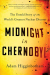 Adam Higginbotham: Midnight in Chernobyl