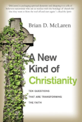 Brian D. Mclaren: A New Kind of Christianity: Ten Questions That Are Transforming the Faith