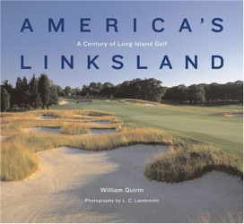 William Quirin: America's Linksland: A Century of Long Island Golf