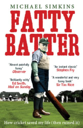 Michael Simkins: Fatty Batter: How Cricket Saved My Life (then Ruined It): How Cricket Saved My Life (Then Ruined It)