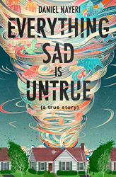 Nayeri, Daniel: Everything Sad Is Untrue: (a true story)