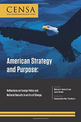 William H. Natter III and Jason Brooks, editors: American Strategy and Purpose: Reflections on Foreign Policy and National Security in an Era of Change