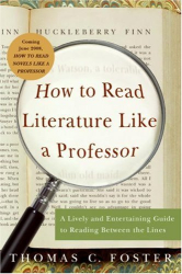 Thomas C. Foster: How to Read Literature Like a Professor: A Lively and Entertaining Guide to Reading Between the Lines