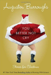 Augusten Burroughs: You Better Not Cry: Stories for Christmas