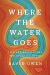 : Where the Water Goes: Life and Death Along the Colorado River