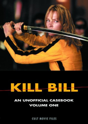 D.K. Holm: KILL BILL: An Unofficial Casebook, Volume One (CULT MOVIE FILES)