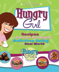 Lisa Lillien: Hungry Girl: Recipes and Survival Strategies for Guilt-Free Eating in the Real World