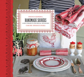 Kaari Meng: French General: Handmade Soirees: Simple Projects for Special Occasions